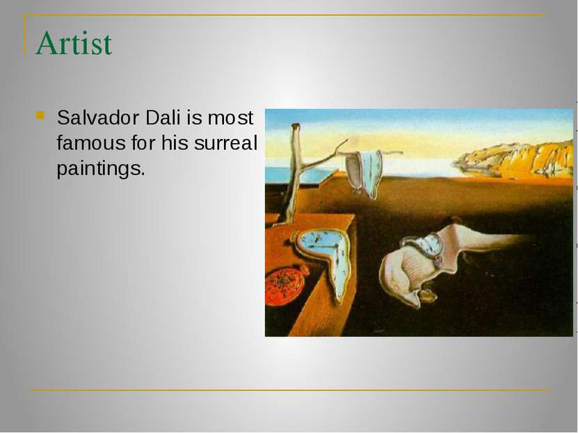 Artist Salvador Dali is most famous for his surreal paintings.