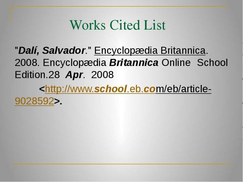 "Works Cited List ""Dalí, Salvador."" Encyclopædia Britannica. 2008. Encyclopædi..."