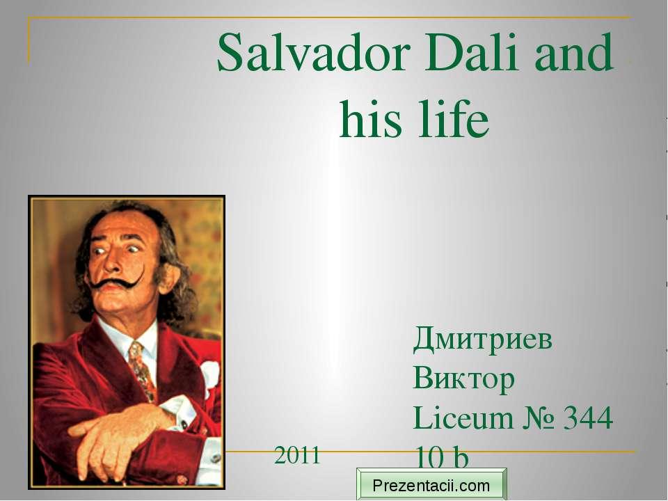 Salvador Dali and his life Дмитриев Виктор Liceum № 344 10 b 2011