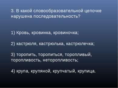 3. В какой словообразовательной цепочке нарушена последовательность? 1) Кровь...