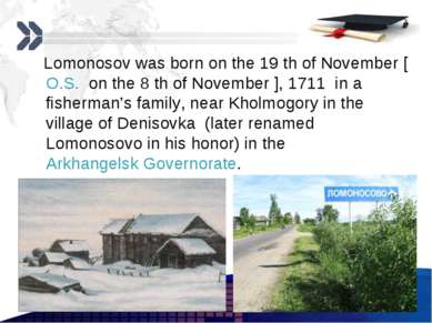 Lomonosov was born on the 19 th of November [O.S. on the 8 th of November ], ...