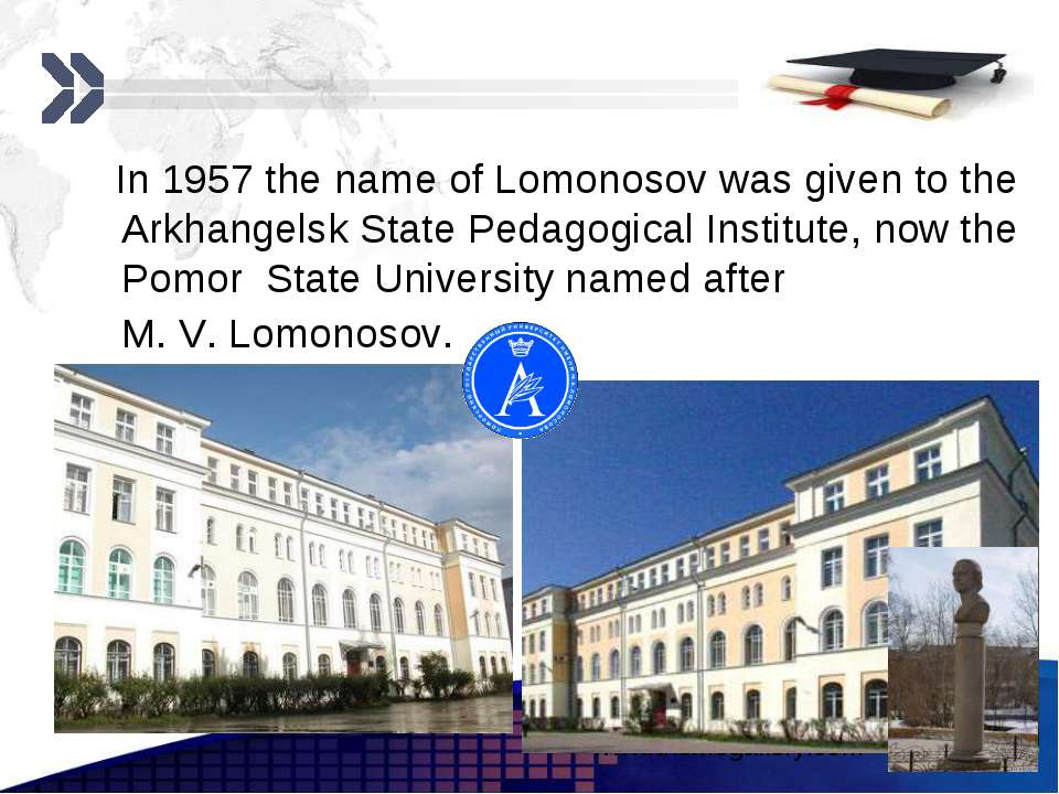 In 1957 the name of Lomonosov was given to the Arkhangelsk State Pedagogical ...