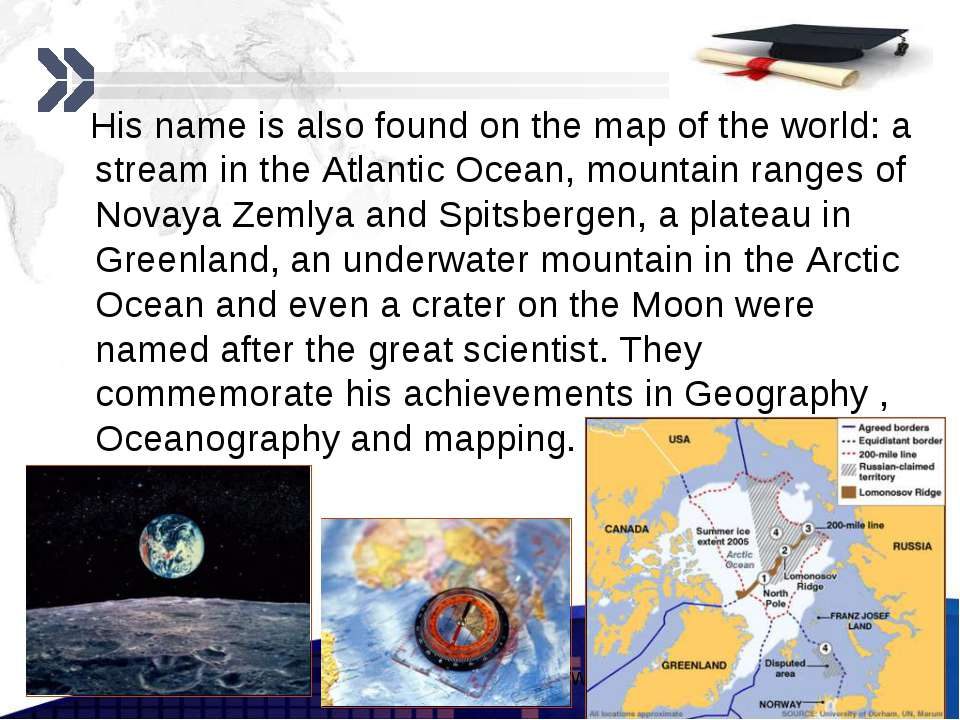 His name is also found on the map of the world: a stream in the Atlantic Ocea...