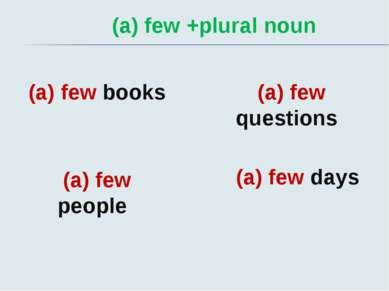 (a) few +plural noun (a) few books (a) few people (a) few questions (a) few days
