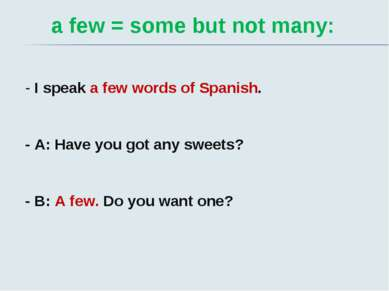 a few = some but not many: - I speak a few words of Spanish. - A: Have you go...