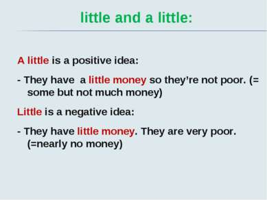 little and a little: A little is a positive idea: - They have a little money ...