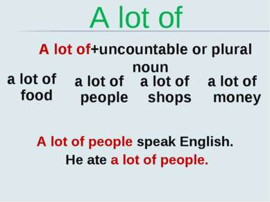 A lot of A lot of+uncountable or plural noun a lot of food a lot of people a ...