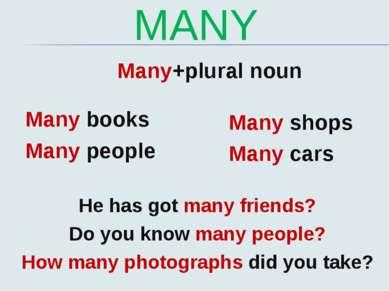 MANY Many+plural noun Many books Many people Many shops Many cars He has got ...