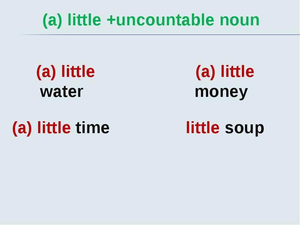 (a) little +uncountable noun (a) little water (a) little time (a) little mone...