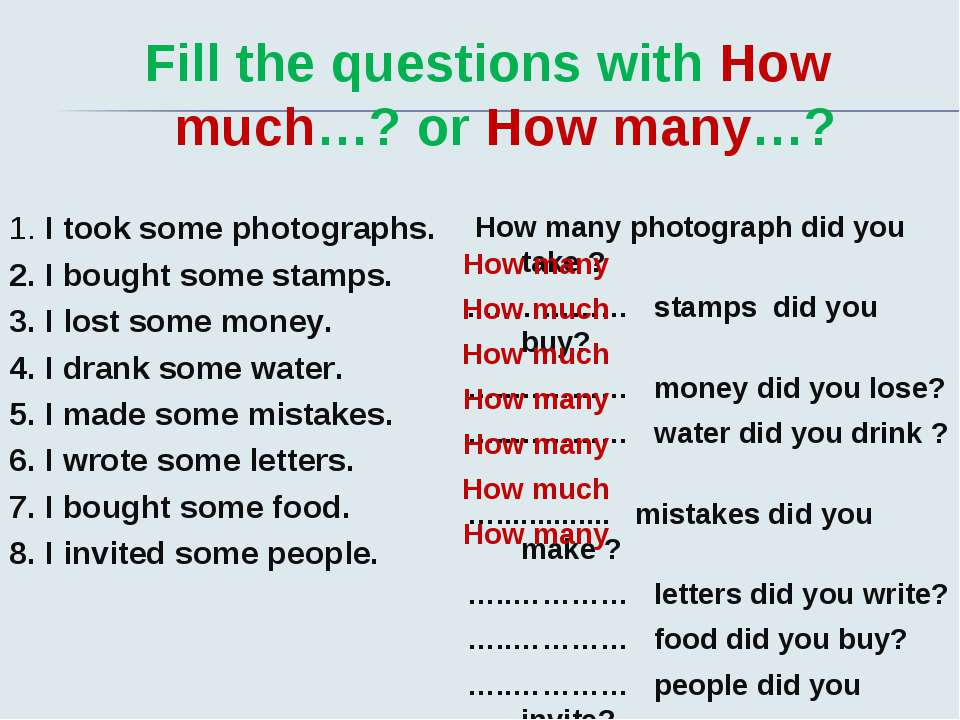 Fill the questions with How much…? or How many…? 1. I took some photographs. ...