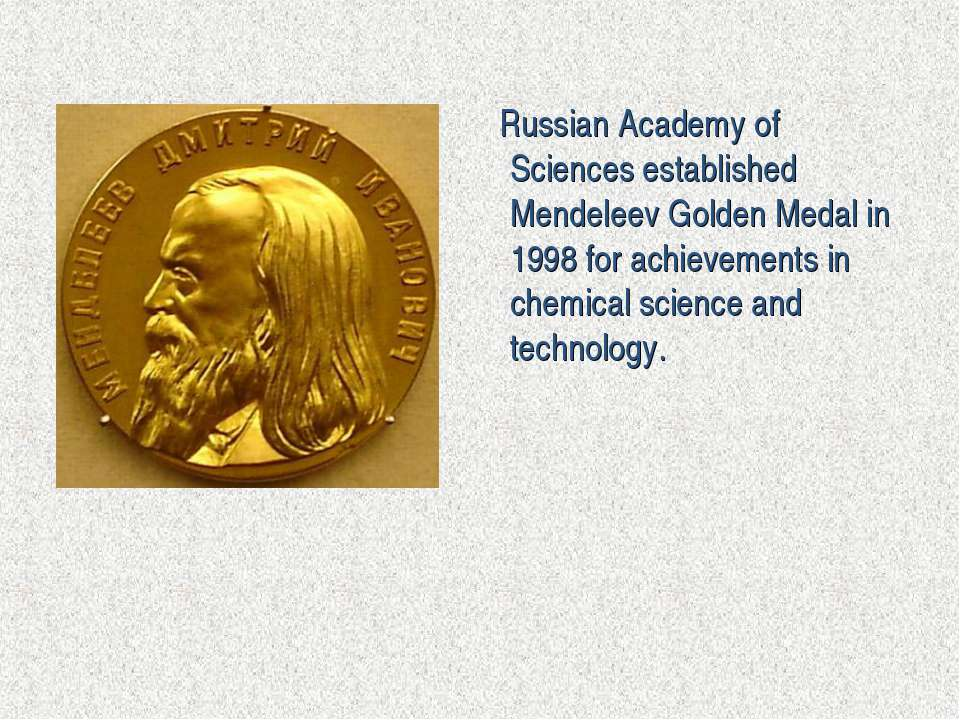Russian Academy of Sciencesestablished Mendeleev Golden Medalin 1998 for ac...