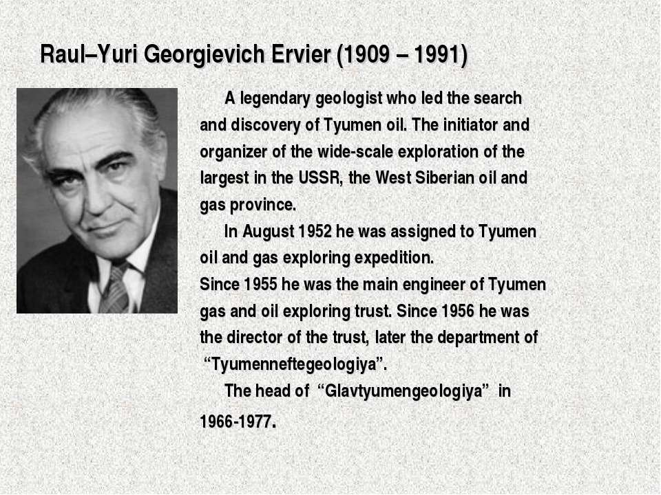 Raul–Yuri Georgievich Ervier (1909 – 1991) A legendary geologist who led the ...