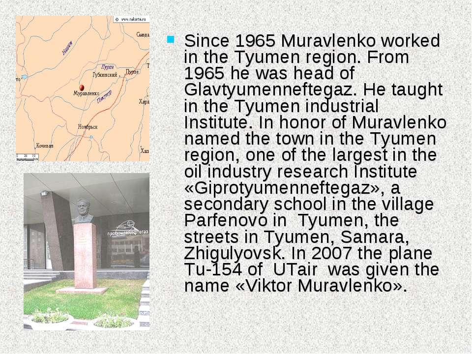Since 1965 Muravlenko worked in the Tyumen region. From 1965 he was head of G...