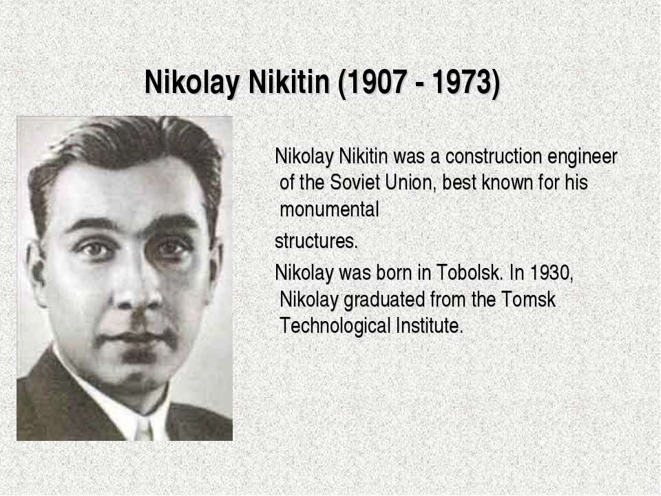 Nikolay Nikitin (1907 - 1973) Nikolay Nikitin was a construction engineer of...