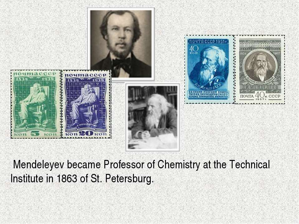 Mendeleyev became Professor of Chemistry at the Technical Institute in 1863 o...