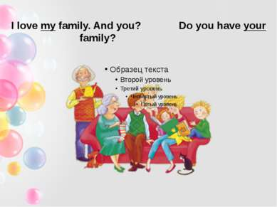I love my family. And you? Do you have your family?