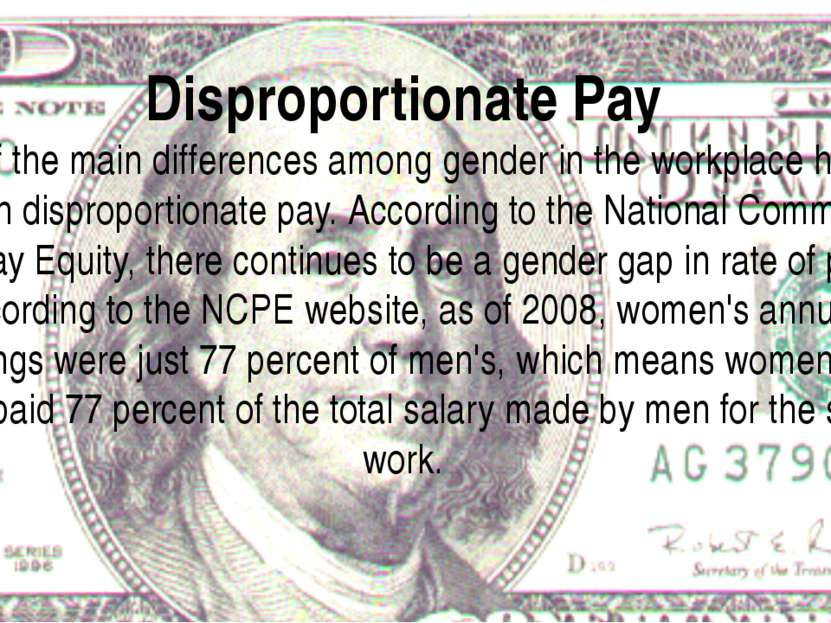 Disproportionate Pay One of the main differences among gender in the workplac...