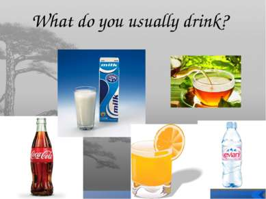 What do you usually drink?