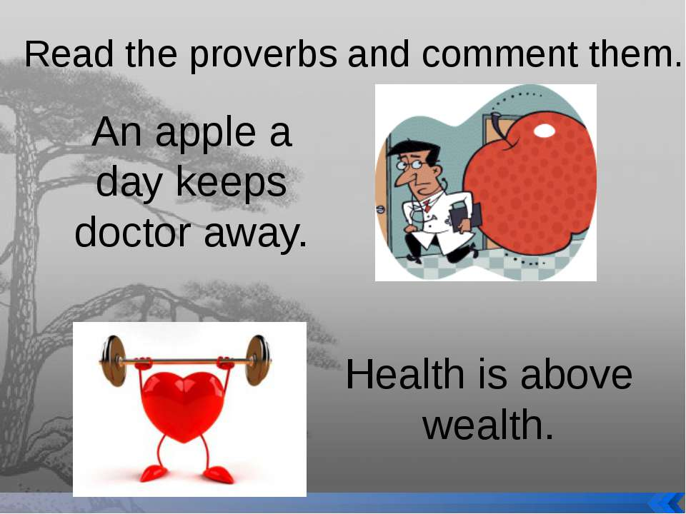 Read the proverbs and comment them. An apple a day keeps doctor away. Health ...