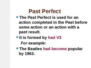 Past Perfect The Past Perfect is used for an action completed in the Past bef...
