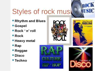 Styles of rock music Rhythm and Blues Gospel Rock ' n' roll Rock Heavy metal ...