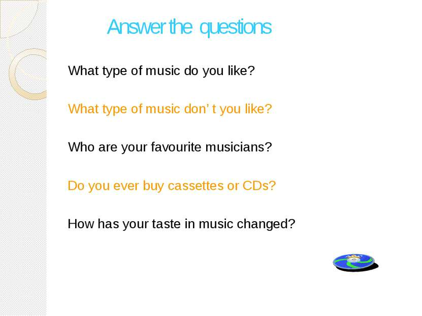 What type of music do you like? What type of music don' t you like? Who are y...