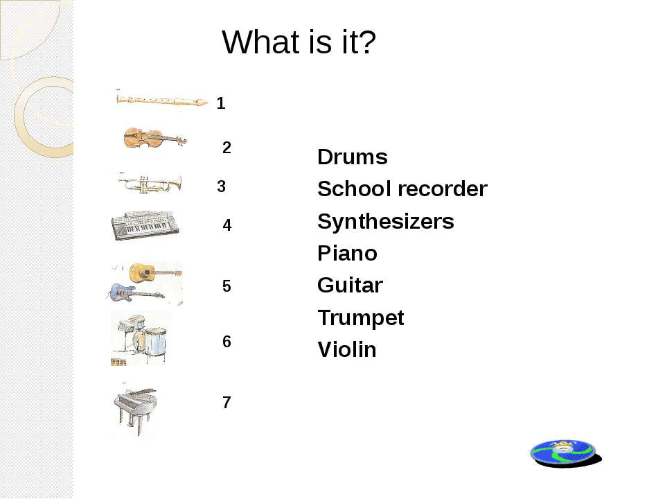Drums School recorder Synthesizers Piano Guitar Trumpet Violin What is it? 1 ...