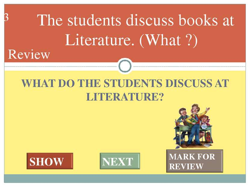 WHAT DO THE STUDENTS DISCUSS AT LITERATURE? The students discuss books at Lit...