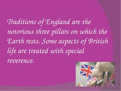 Traditions of England are the notorious three pillars on which the Earth rest...