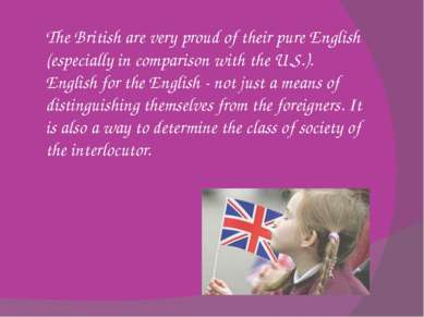 The British are very proud of their pure English (especially in comparison wi...