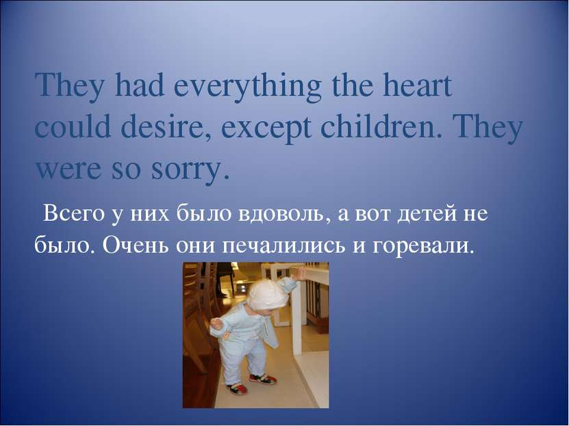They had everything the heart could desire, except children. They were so sor...