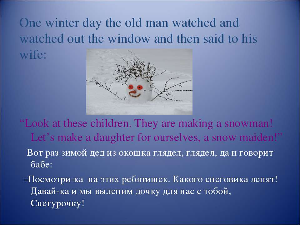 One winter day the old man watched and watched out the window and then said t...