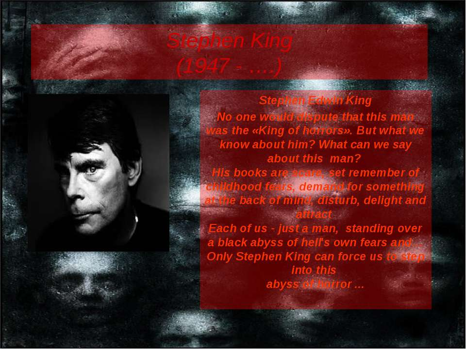 Stephen King (1947 - ….) Stephen Edwin King No one would dispute that this ma...