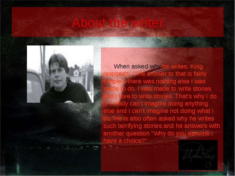"About the writer When asked why he writes, King responds: ""The answer to that..."