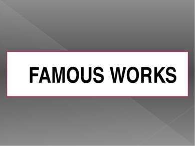 FAMOUS WORKS