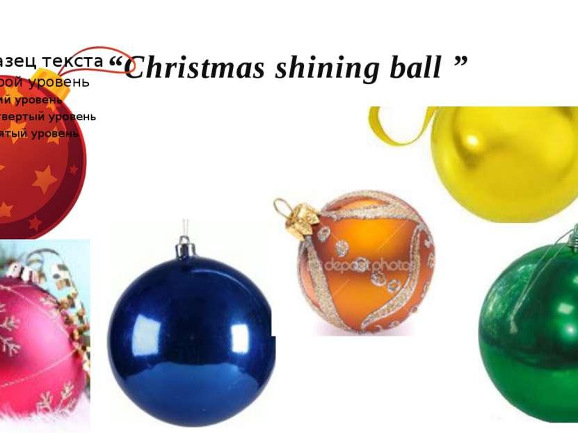 """""""Christmas shining ball """""""