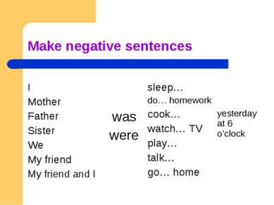 Make negative sentences I Mother Father Sister We My friend My friend and I w...