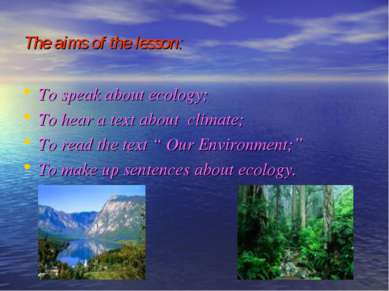 The aims of the lesson: To speak about ecology; To hear a text about climate;...