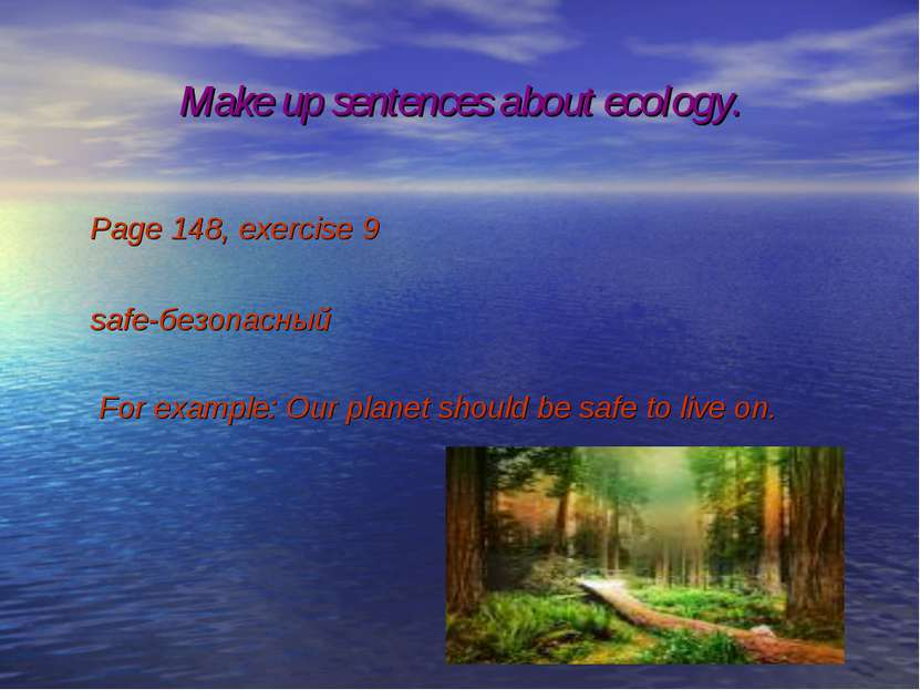 Make up sentences about ecology. Page 148, exercise 9 safe-безопасный For exa...