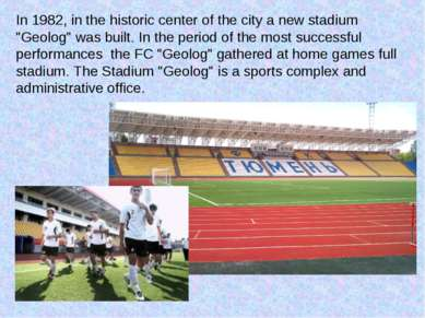 "In 1982, in the historic center of the city a new stadium ""Geolog"" was built...."