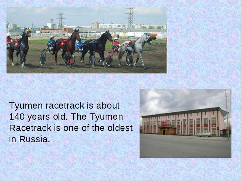 Tyumen racetrack is about 140 years old. The Tyumen Racetrack is one of the o...