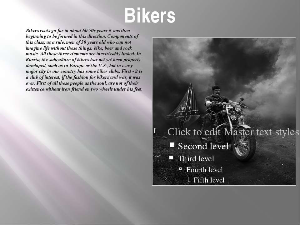 Bikers Bikers roots go far in about 60-70s years it was then beginning to be ...