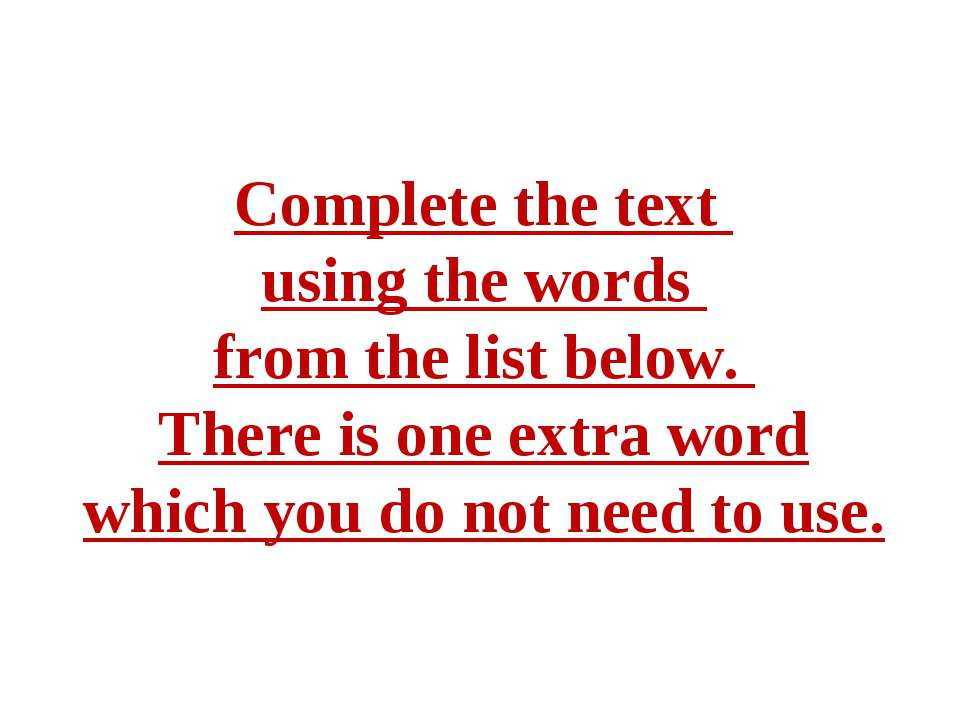 Complete the text using the words from the list below. There is one extra wor...