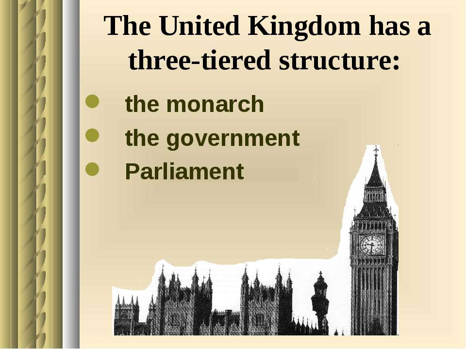 The United Kingdom has a three-tiered structure: the monarch the government P...