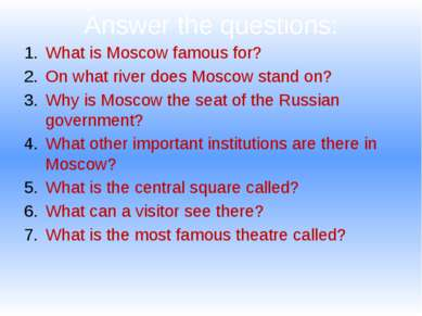 Answer the questions: What is Moscow famous for? On what river does Moscow st...