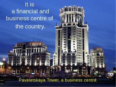 It is a financial and business centre of the country. Paveletskaya Tower, a b...