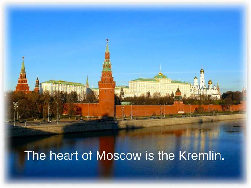 The heart of Moscow is the Kremlin.
