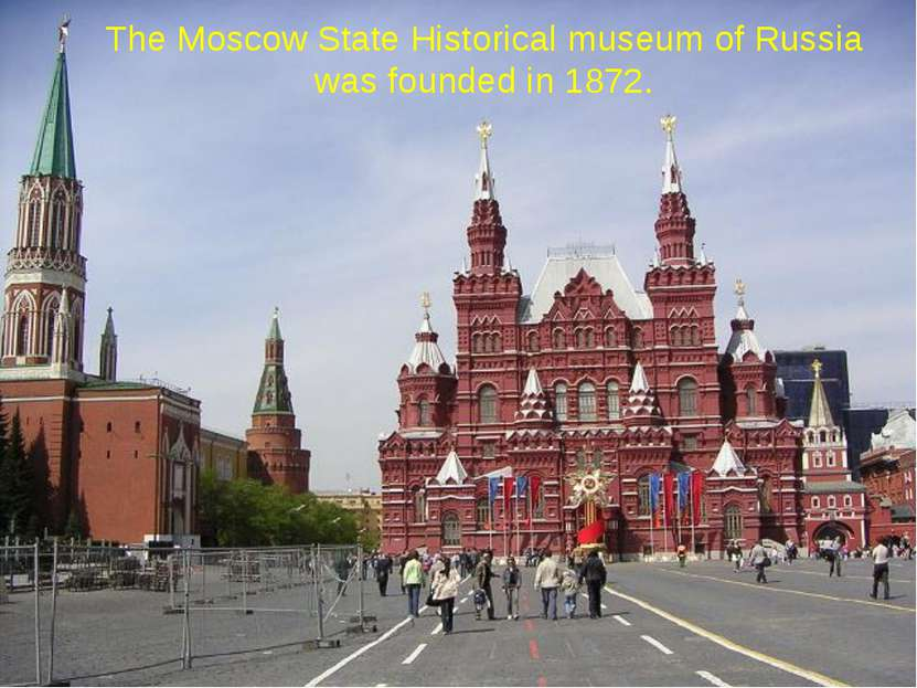 The Moscow State Historical museum of Russia was founded in 1872.
