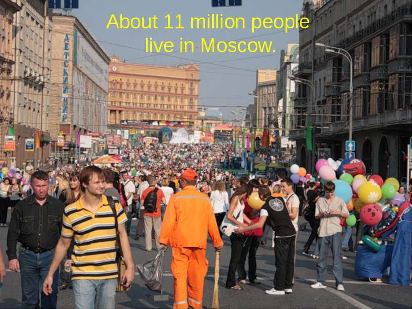 About 11 million people live in Moscow.
