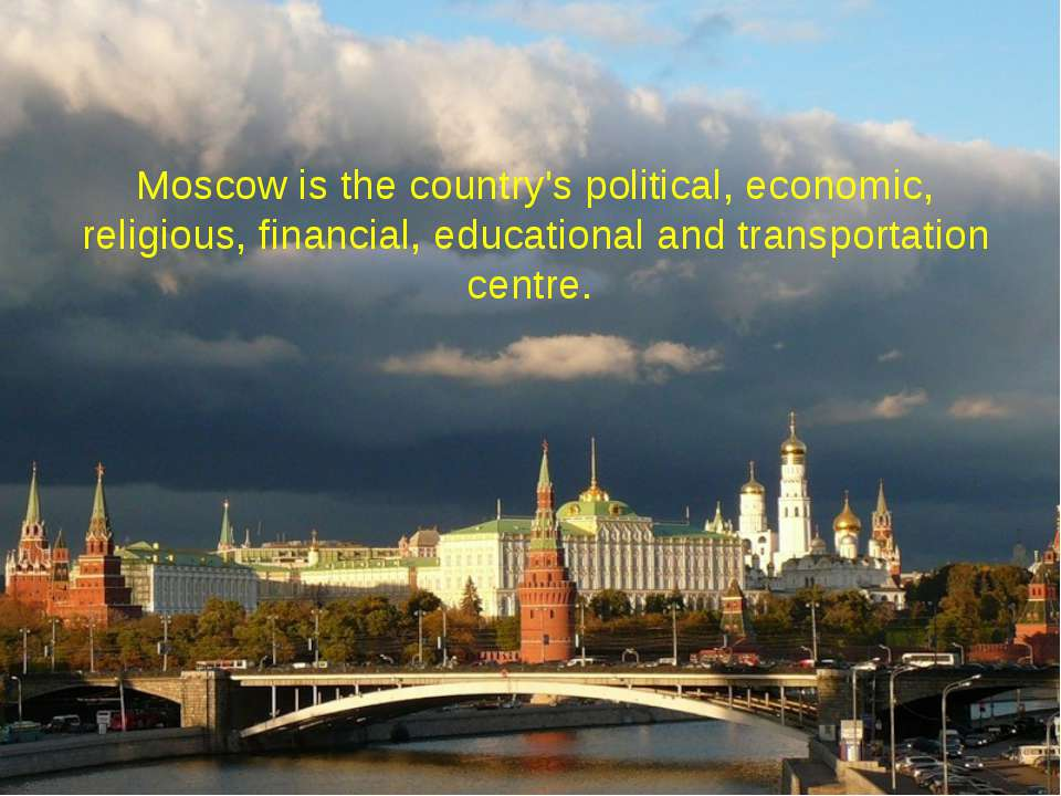 Moscow is the country's political, economic, religious, financial, educationa...